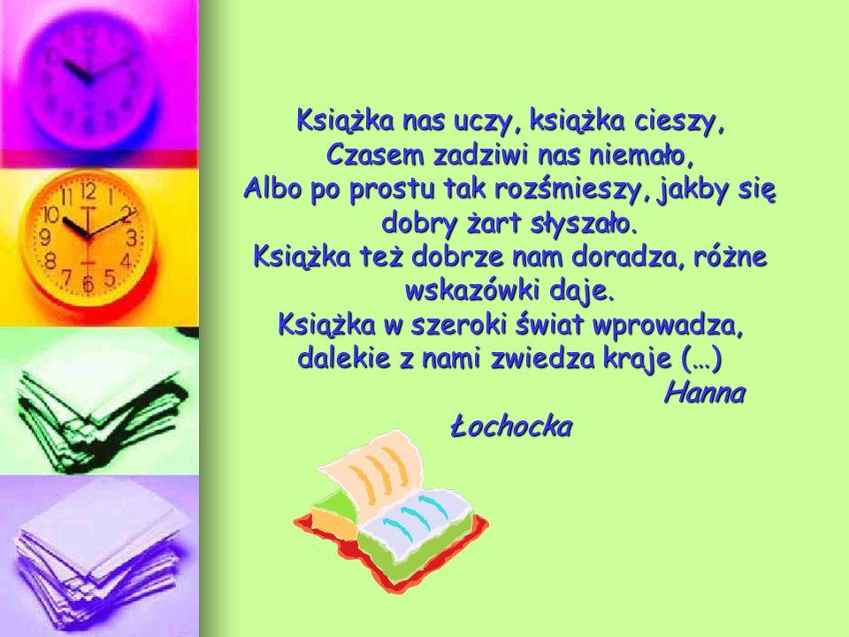Książka nas uczy, książka cieszy, Czasem zadziwi nas niemało, Albo po prostu tak rozśmieszy, jakby się dobry żart słyszało.