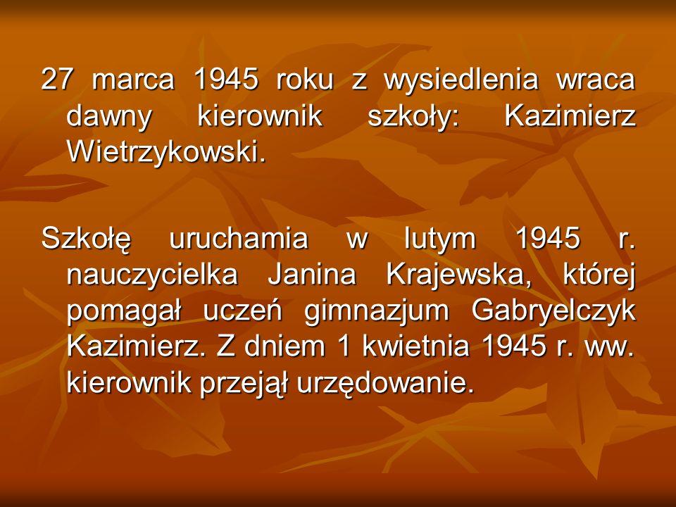 27 marca 1945 roku z wysiedlenia wraca dawny kierownik szkoły: Kazimierz Wietrzykowski.