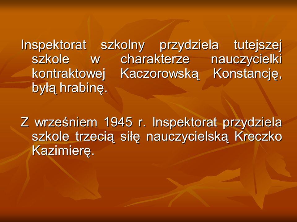 Inspektorat szkolny przydziela tutejszej szkole w charakterze nauczycielki kontraktowej Kaczorowską Konstancję, byłą hrabinę.