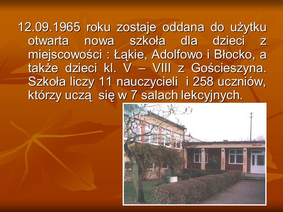 12.09.1965 roku zostaje oddana do użytku otwarta nowa szkoła dla dzieci z miejscowości : Łąkie, Adolfowo i Błocko, a także dzieci kl.