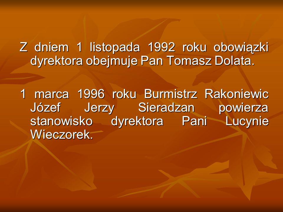 Z dniem 1 listopada 1992 roku obowiązki dyrektora obejmuje Pan Tomasz Dolata.