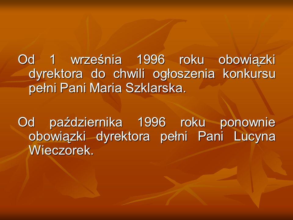 Od 1 września 1996 roku obowiązki dyrektora do chwili ogłoszenia konkursu pełni Pani Maria Szklarska.