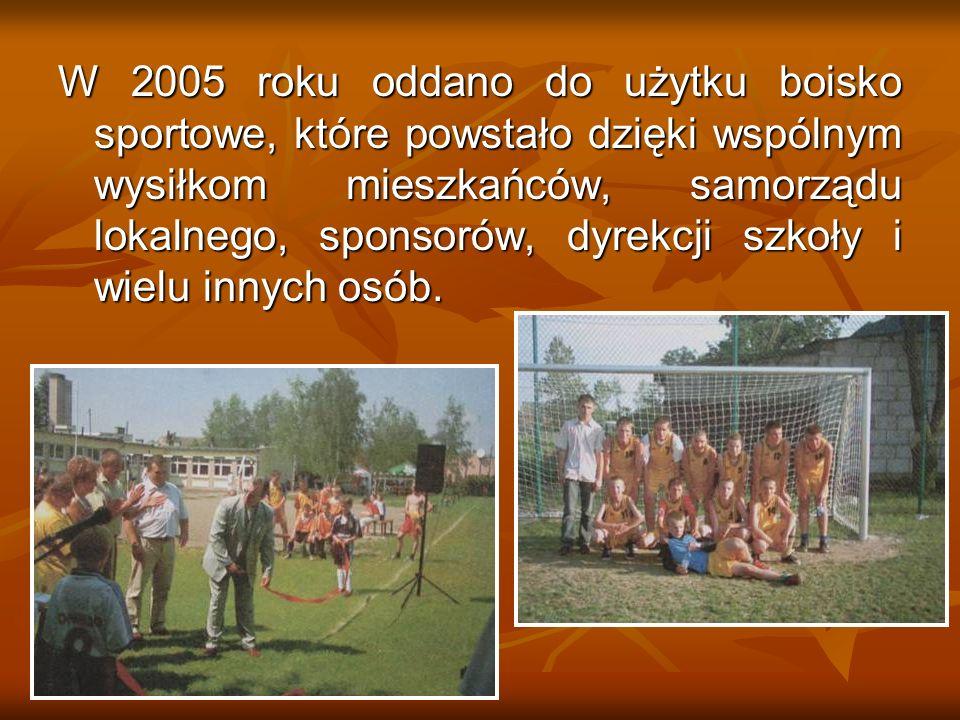 W 2005 roku oddano do użytku boisko sportowe, które powstało dzięki wspólnym wysiłkom mieszkańców, samorządu lokalnego, sponsorów, dyrekcji szkoły i wielu innych osób.