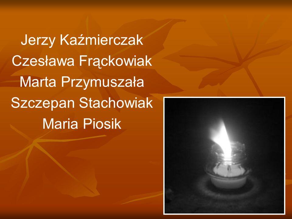 Jerzy Kaźmierczak Czesława Frąckowiak Marta Przymuszała Szczepan Stachowiak Maria Piosik