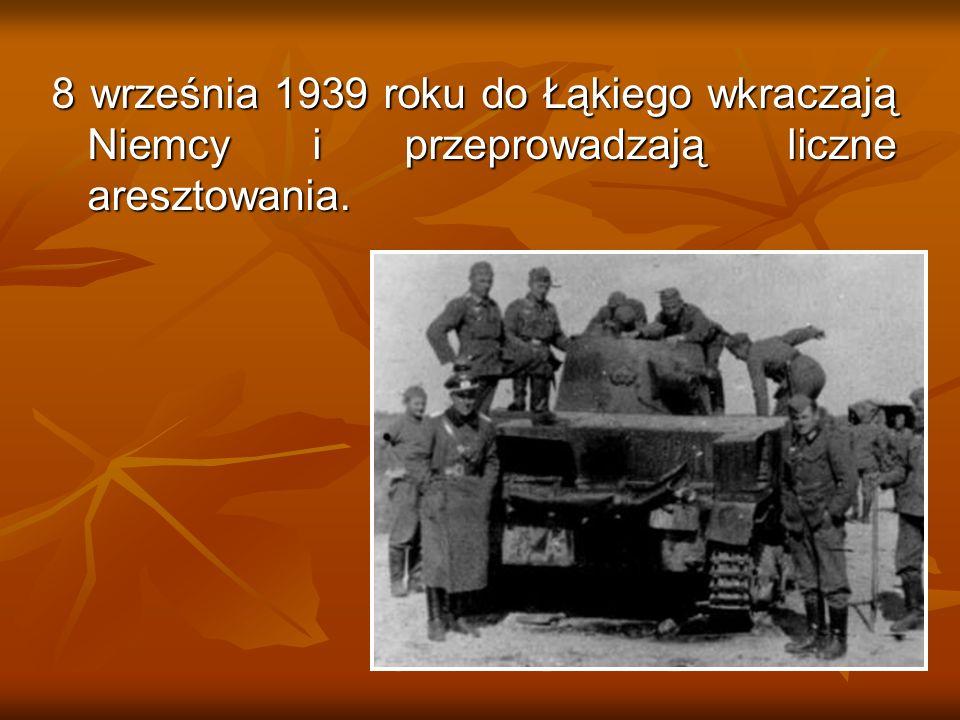8 września 1939 roku do Łąkiego wkraczają Niemcy i przeprowadzają liczne aresztowania.