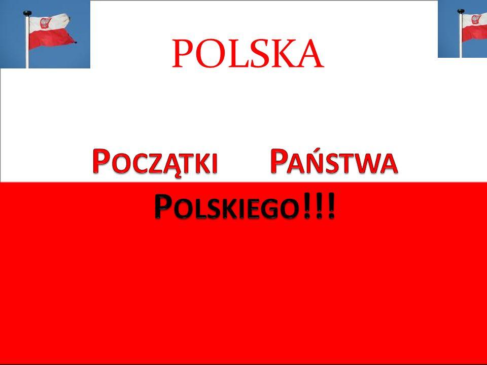 Początki Państwa Polskiego!!!