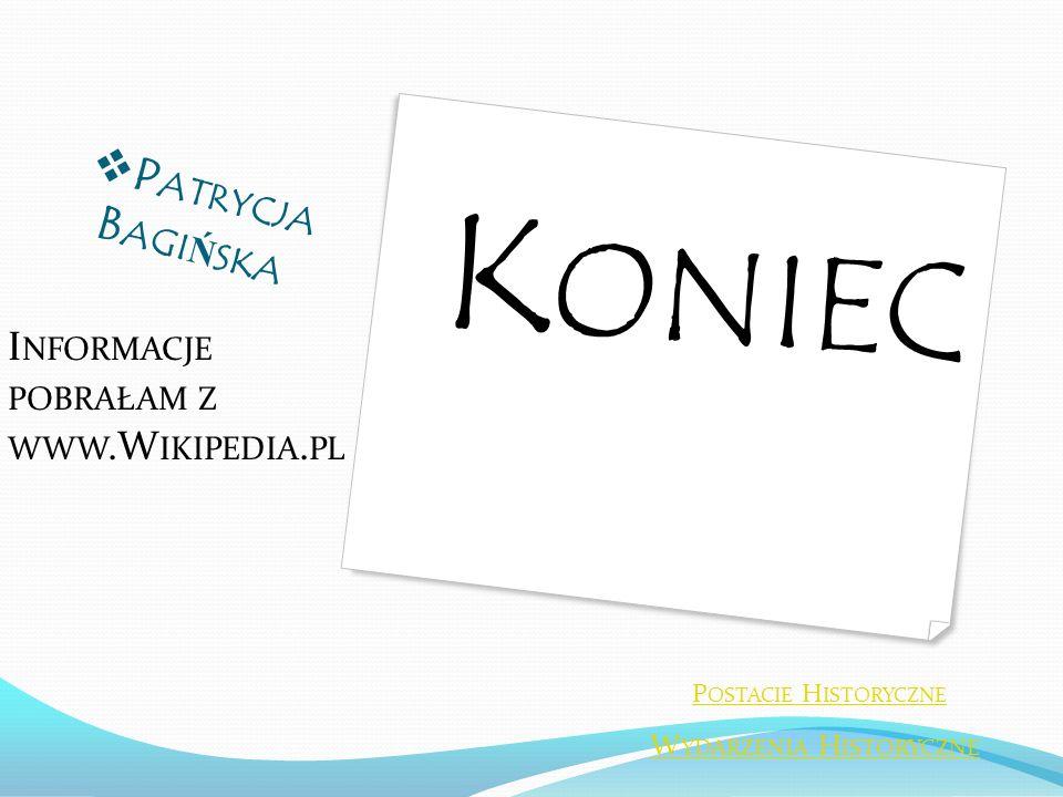 Koniec Patrycja Bagińska Informacje pobrałam z www.Wikipedia.pl