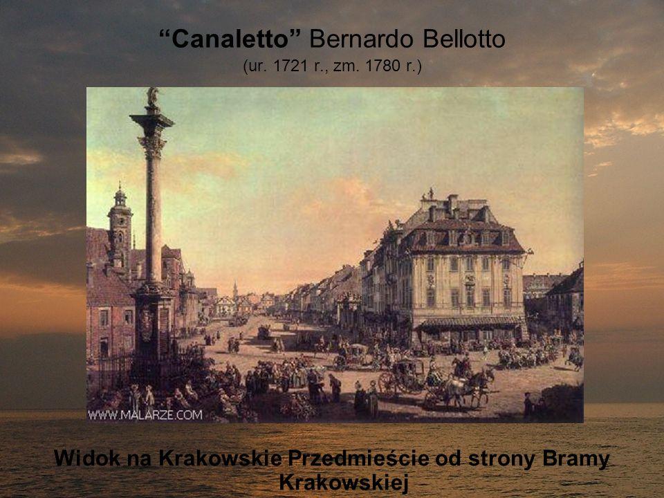 Canaletto Bernardo Bellotto (ur. 1721 r., zm. 1780 r.)