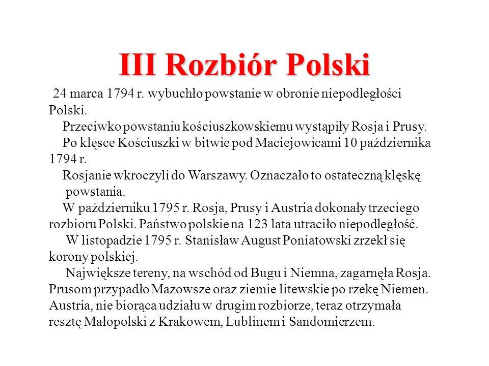 III Rozbiór Polski 24 marca 1794 r. wybuchło powstanie w obronie niepodległości Polski.