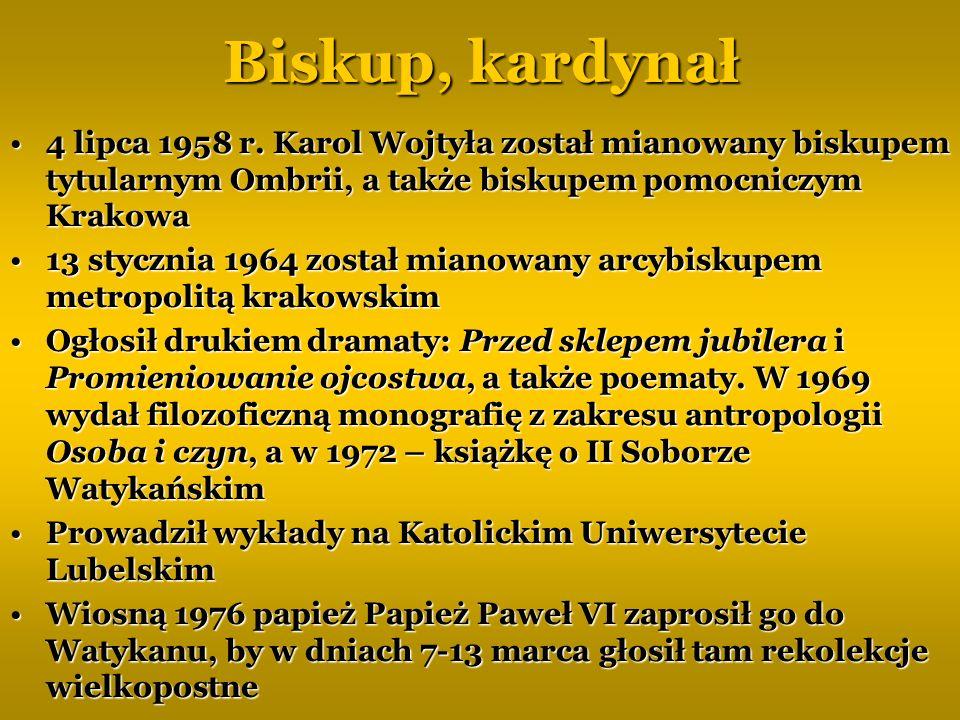 Biskup, kardynał 4 lipca 1958 r. Karol Wojtyła został mianowany biskupem tytularnym Ombrii, a także biskupem pomocniczym Krakowa.