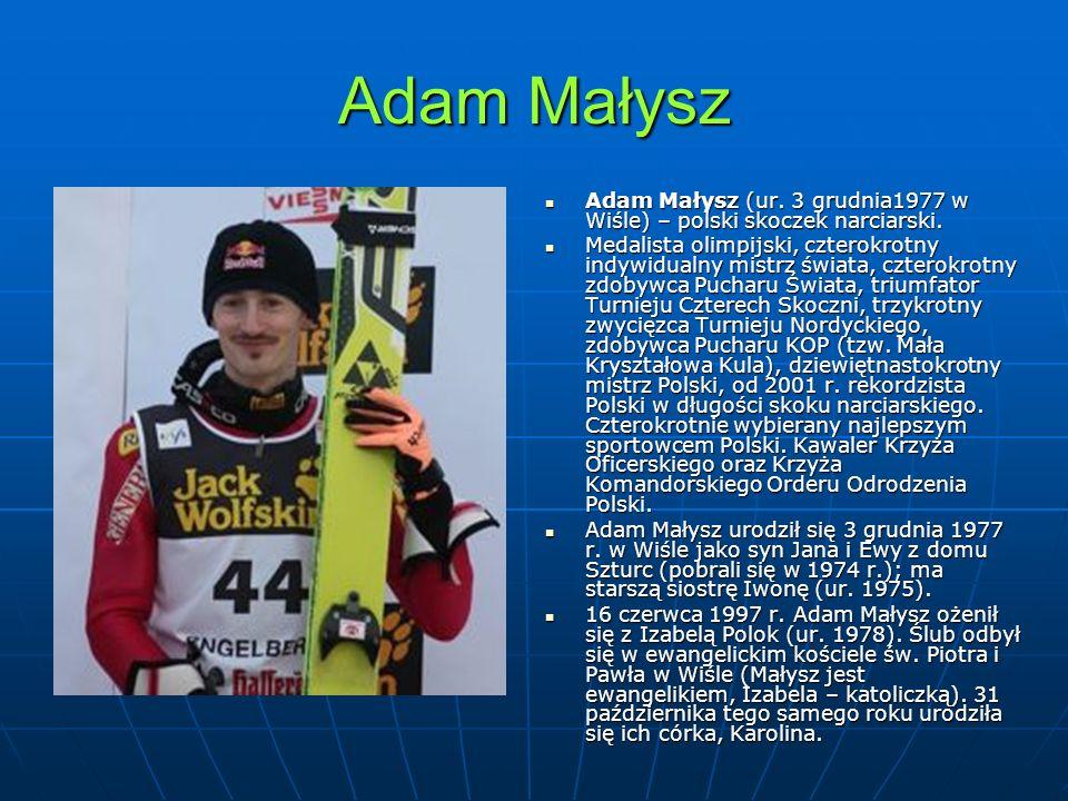 Adam Małysz Adam Małysz (ur. 3 grudnia1977 w Wiśle) – polski skoczek narciarski.