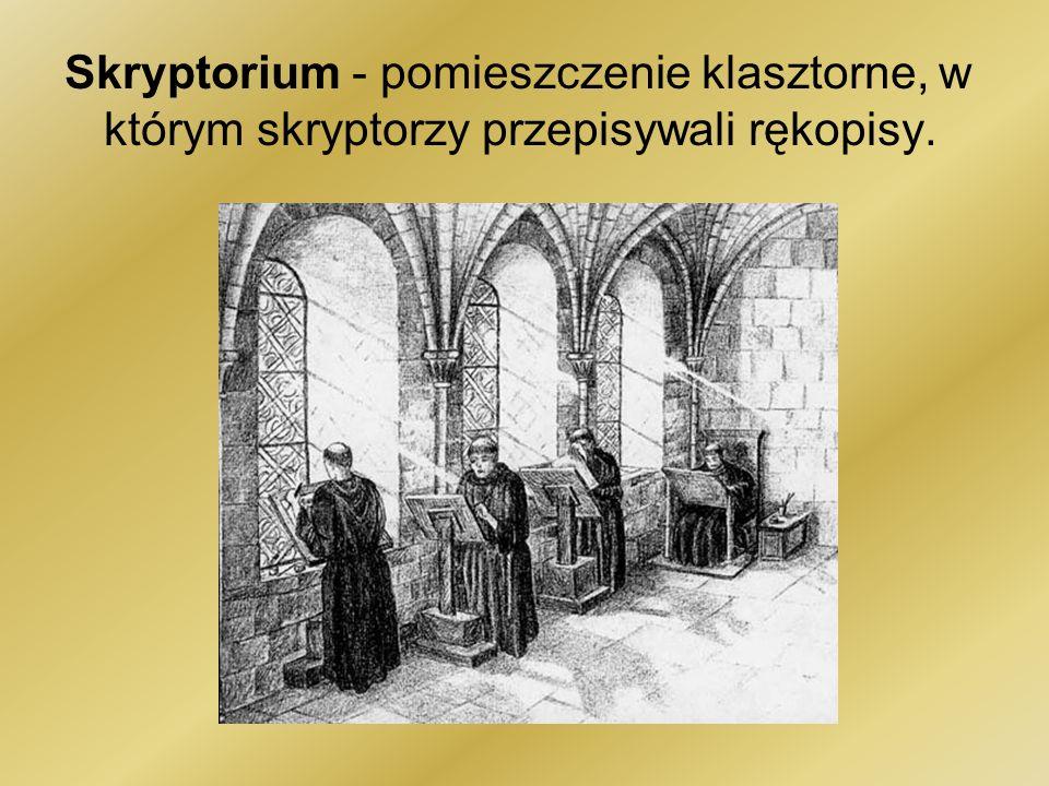 Skryptorium - pomieszczenie klasztorne, w którym skryptorzy przepisywali rękopisy.