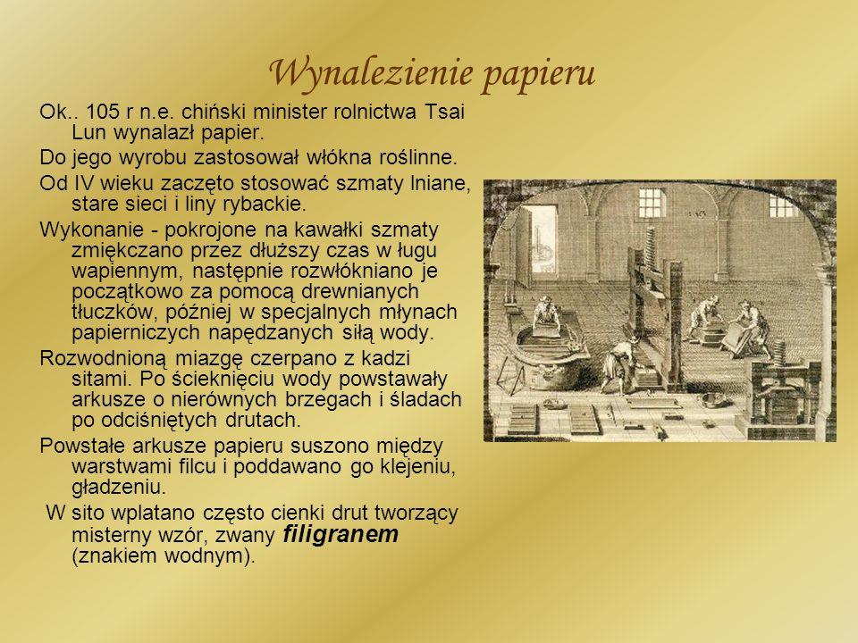 Wynalezienie papieru Ok.. 105 r n.e. chiński minister rolnictwa Tsai Lun wynalazł papier. Do jego wyrobu zastosował włókna roślinne.