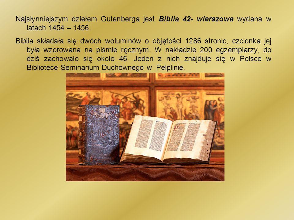 Najsłynniejszym dziełem Gutenberga jest Biblia 42- wierszowa wydana w latach 1454 – 1456.