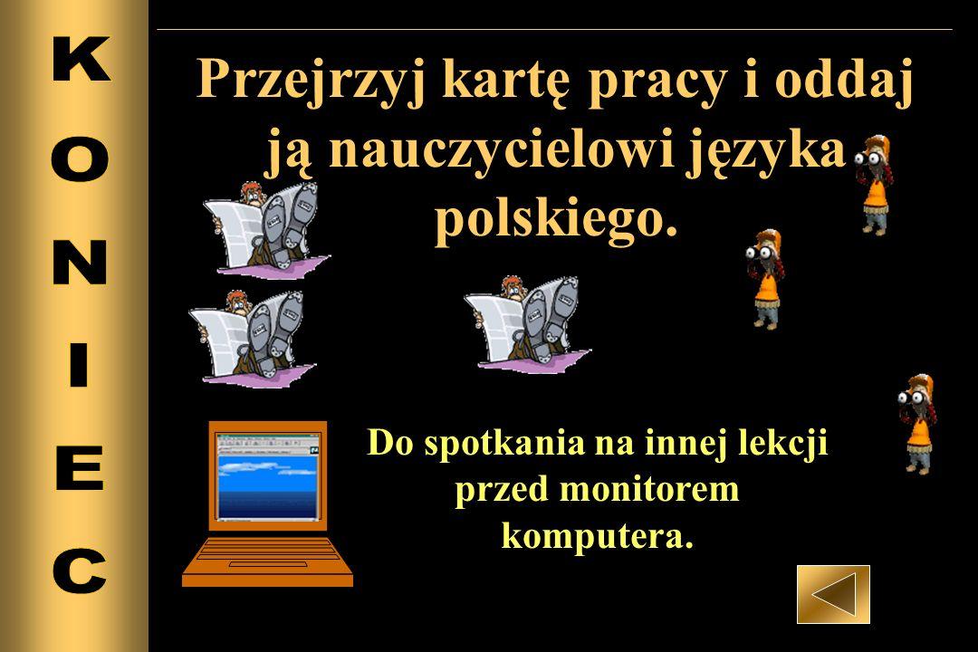 Przejrzyj kartę pracy i oddaj ją nauczycielowi języka polskiego.
