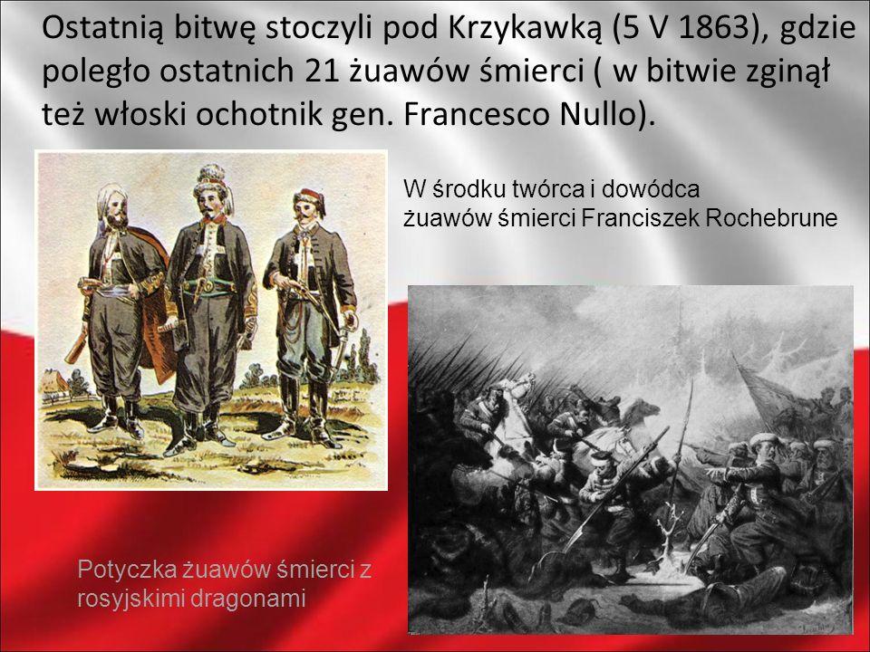 Ostatnią bitwę stoczyli pod Krzykawką (5 V 1863), gdzie poległo ostatnich 21 żuawów śmierci ( w bitwie zginął też włoski ochotnik gen. Francesco Nullo).