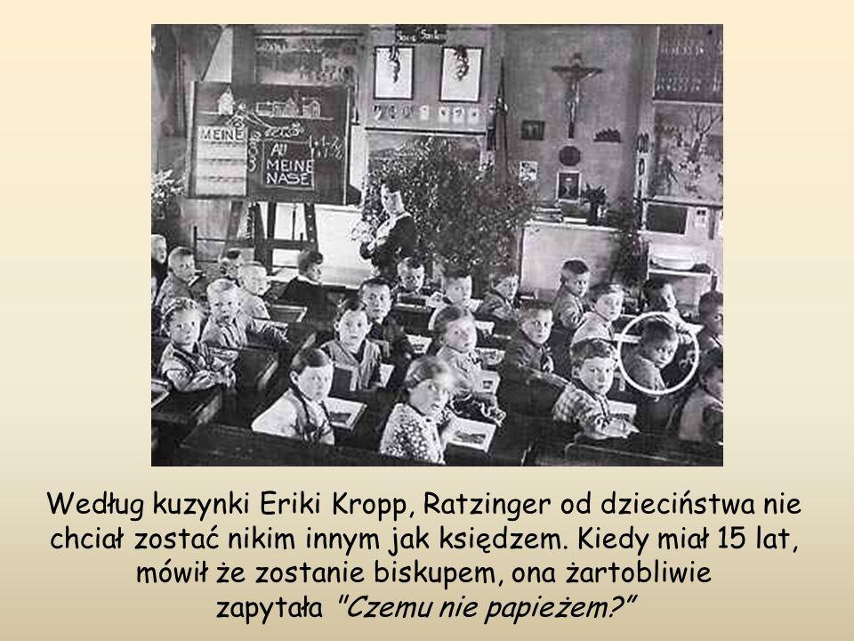 Według kuzynki Eriki Kropp, Ratzinger od dzieciństwa nie chciał zostać nikim innym jak księdzem.