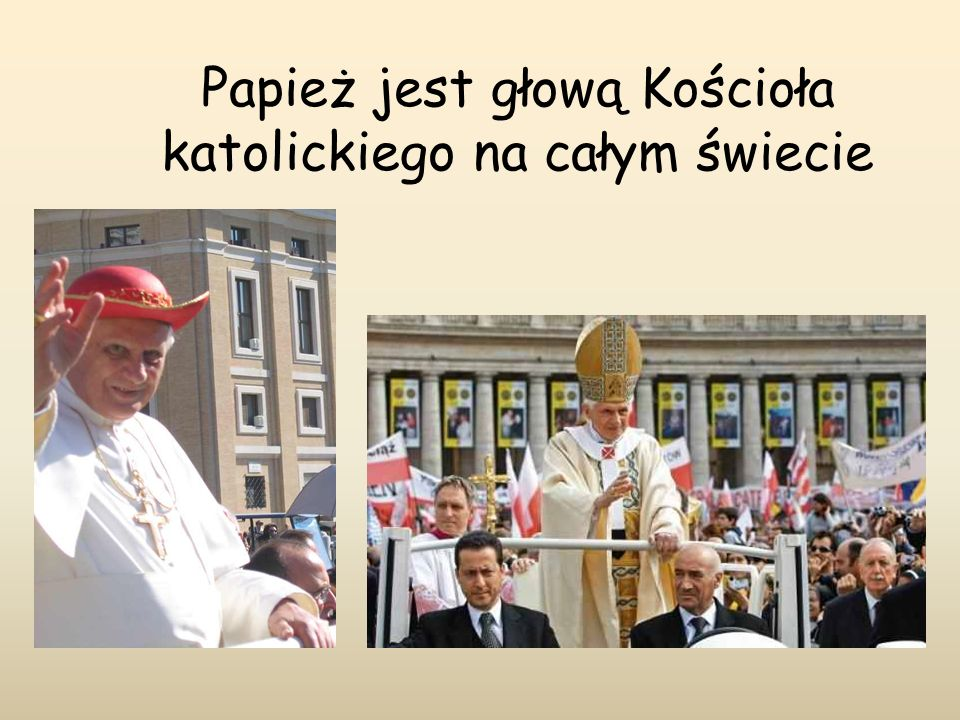 Papież jest głową Kościoła katolickiego na całym świecie