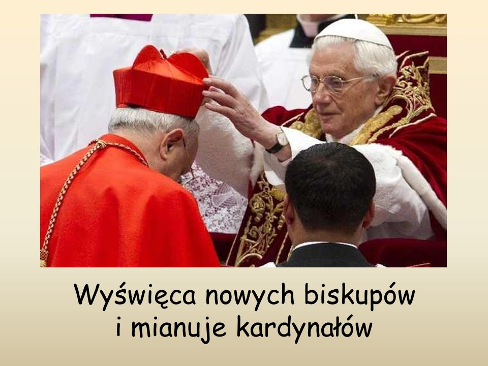 Wyświęca nowych biskupów i mianuje kardynałów