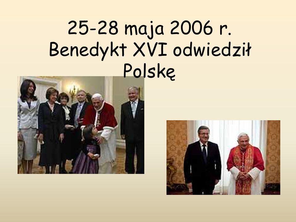 25-28 maja 2006 r. Benedykt XVI odwiedził Polskę