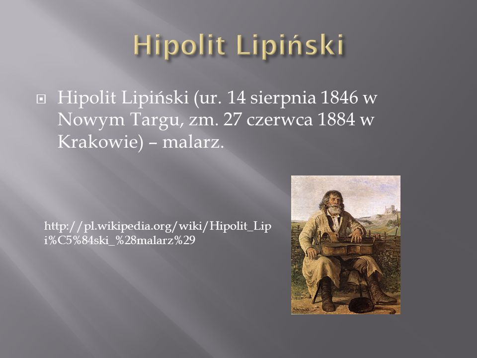 Hipolit Lipiński Hipolit Lipiński (ur. 14 sierpnia 1846 w Nowym Targu, zm. 27 czerwca 1884 w Krakowie) – malarz.