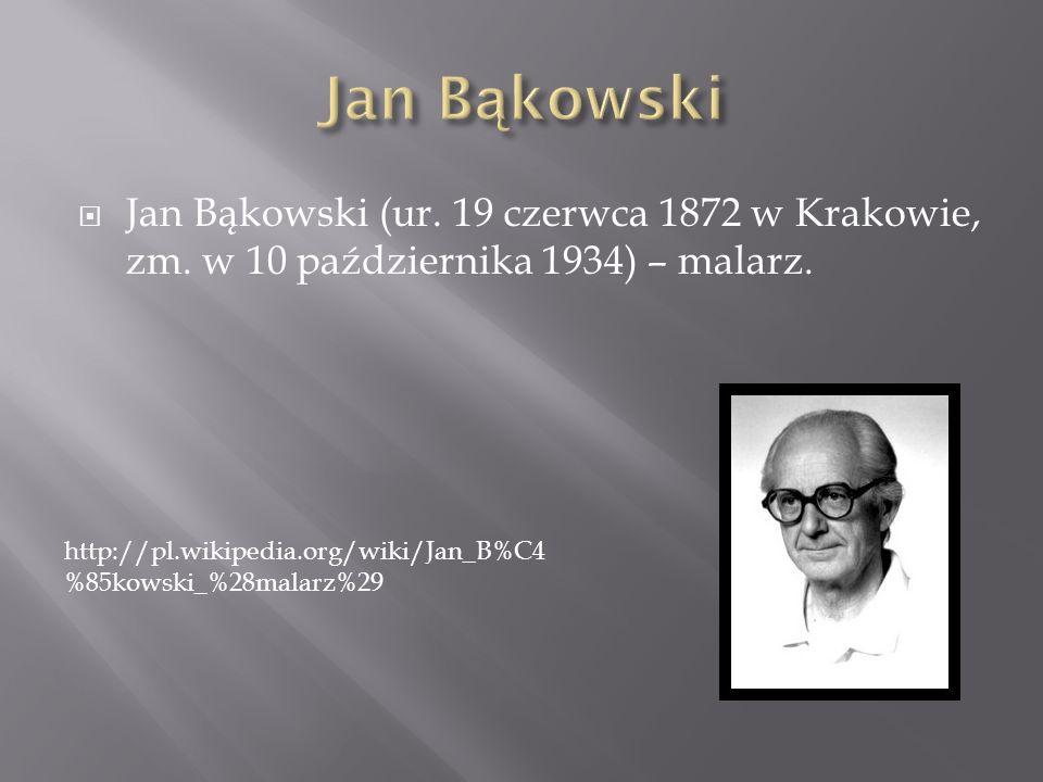 Jan Bąkowski Jan Bąkowski (ur. 19 czerwca 1872 w Krakowie, zm. w 10 października 1934) – malarz.