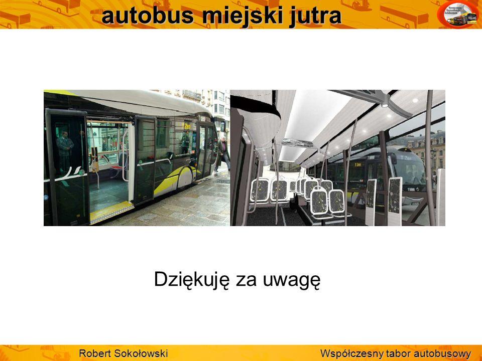 autobus miejski jutra Dziękuję za uwagę Robert Sokołowski