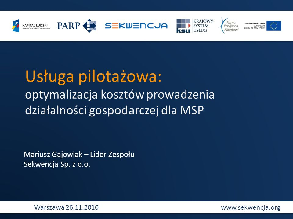 Usługa pilotażowa: optymalizacja kosztów prowadzenia działalności gospodarczej dla MSP. Mariusz Gajowiak – Lider Zespołu.