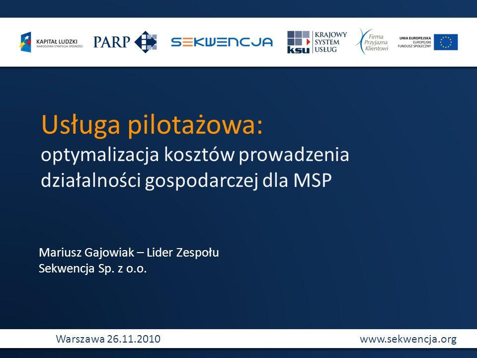 Usługa pilotażowa:optymalizacja kosztów prowadzenia działalności gospodarczej dla MSP. Mariusz Gajowiak – Lider Zespołu.