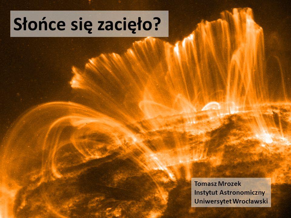 Słońce się zacięło Tomasz Mrozek Instytut Astronomiczny