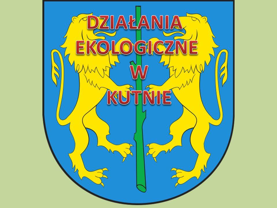 DZIAŁANIA EKOLOGICZNE W KUTNIE 1.Ekologia w Kutnie 