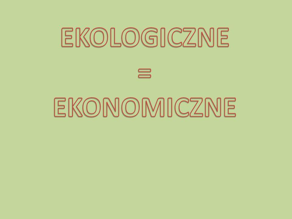 EKOLOGICZNE = EKONOMICZNE