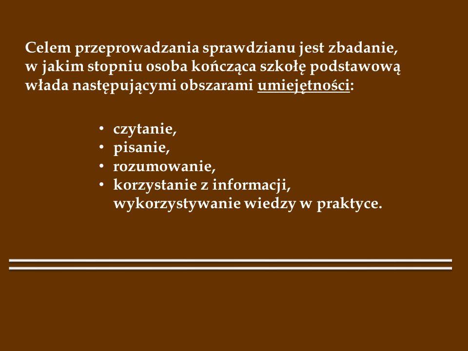 Celem przeprowadzania sprawdzianu jest zbadanie, w jakim stopniu osoba kończąca szkołę podstawową włada następującymi obszarami umiejętności: