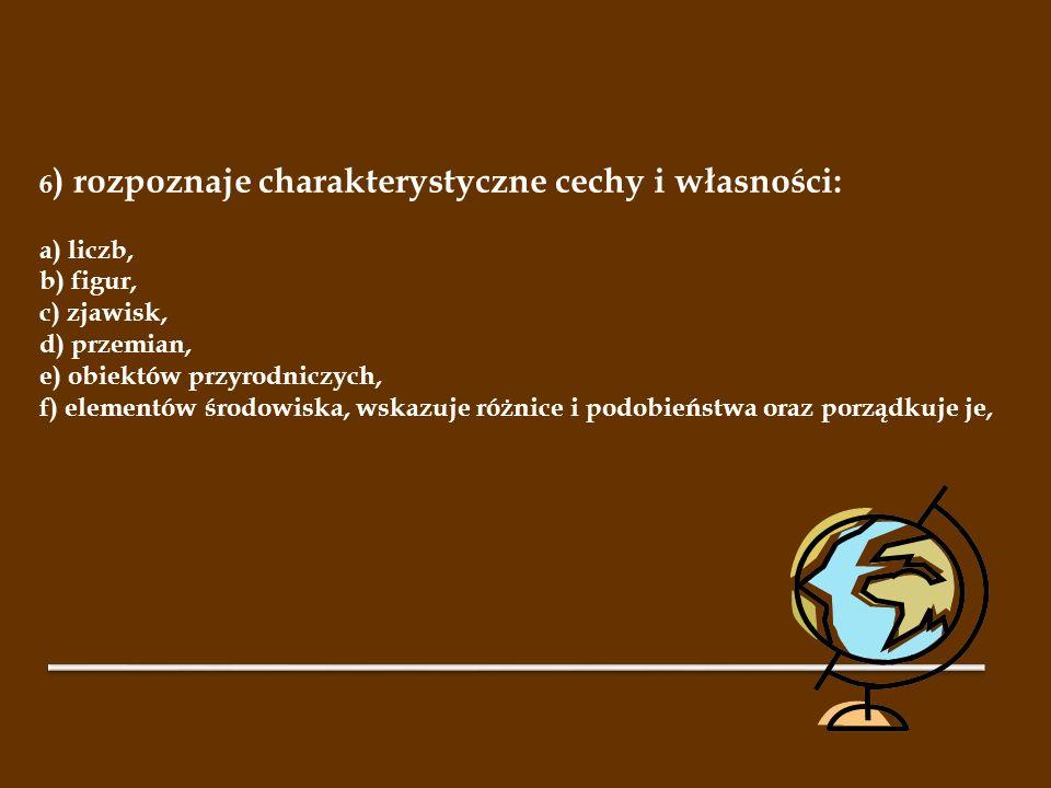 6) rozpoznaje charakterystyczne cechy i własności: