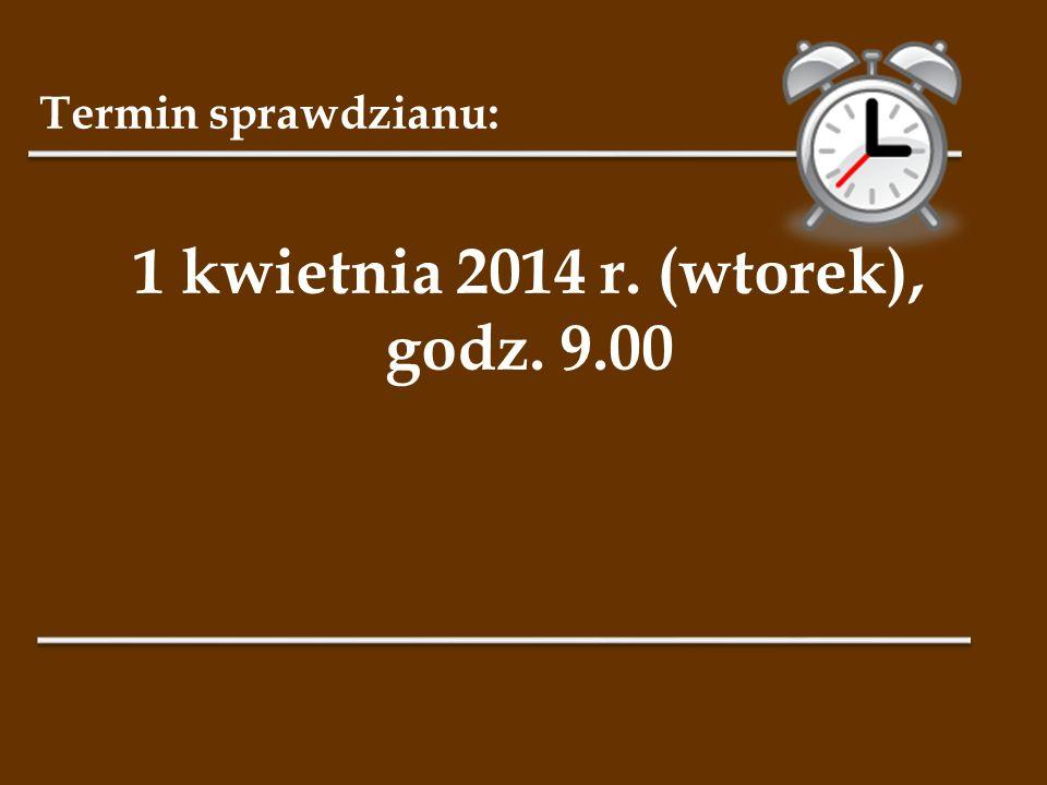1 kwietnia 2014 r. (wtorek), godz. 9.00
