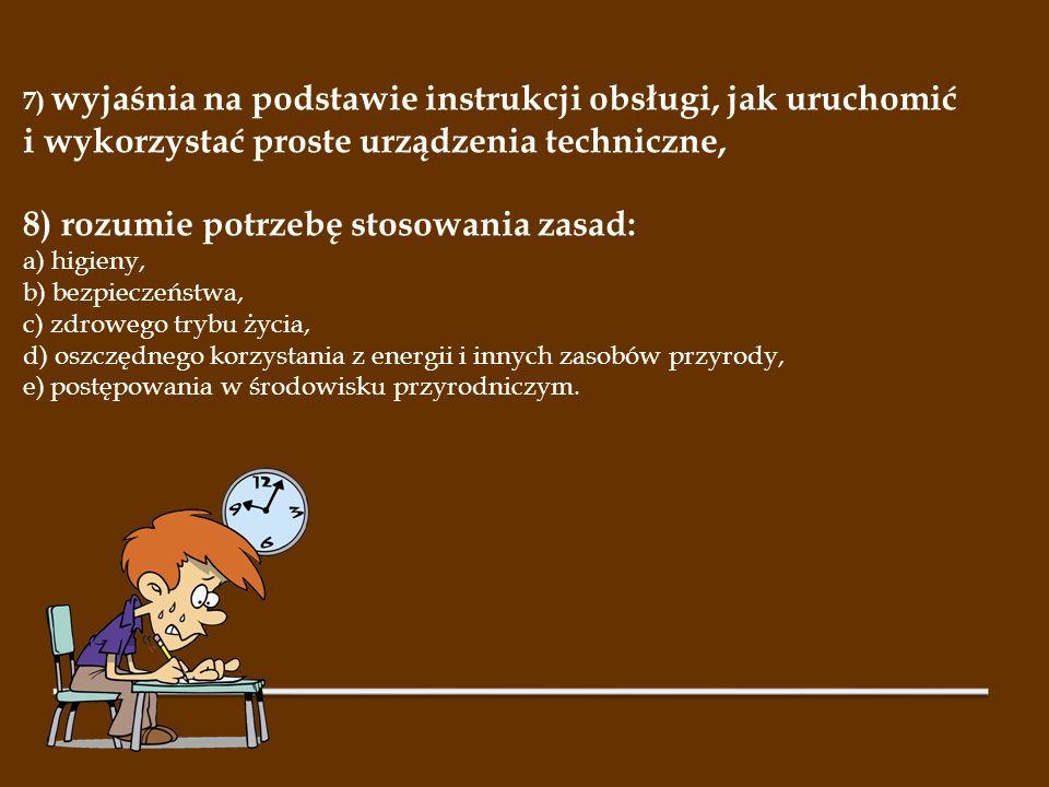 7) wyjaśnia na podstawie instrukcji obsługi, jak uruchomić i wykorzystać proste urządzenia techniczne,