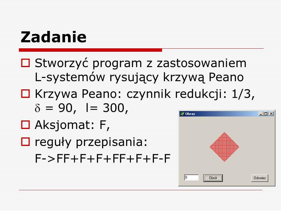 Zadanie Stworzyć program z zastosowaniem L-systemów rysujący krzywą Peano. Krzywa Peano: czynnik redukcji: 1/3,  = 90, l= 300,