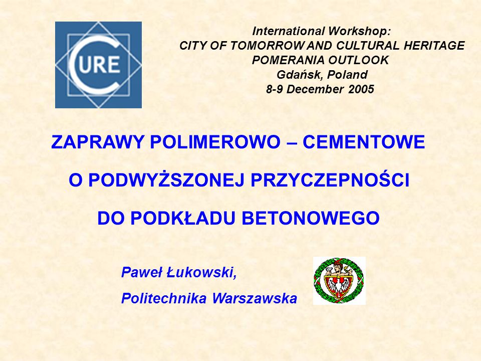 International Workshop: CITY OF TOMORROW AND CULTURAL HERITAGE POMERANIA OUTLOOK Gdańsk, Poland 8-9 December 2005