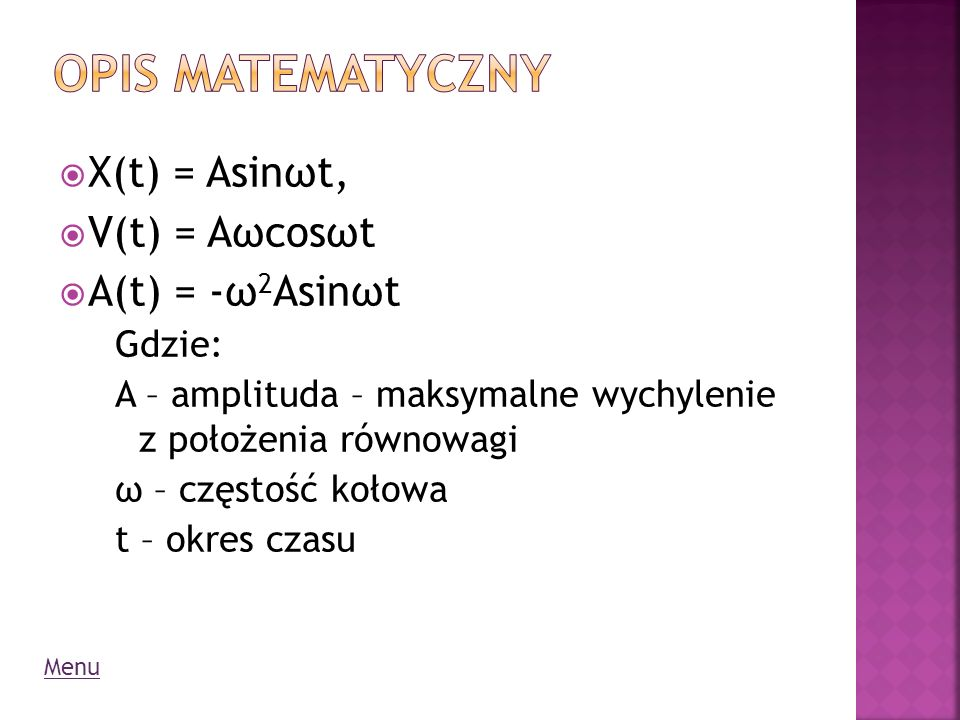 Opis matematyczny X(t) = Asinωt, V(t) = Aωcosωt A(t) = -ω2Asinωt