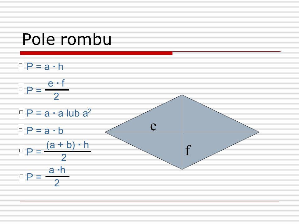 Pole rombu e f P = a · h e · f P = 2 P = a · a lub a2 P = a · b