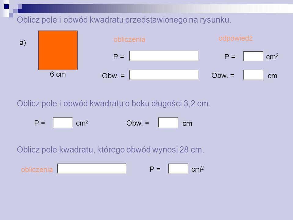 Oblicz pole i obwód kwadratu przedstawionego na rysunku.