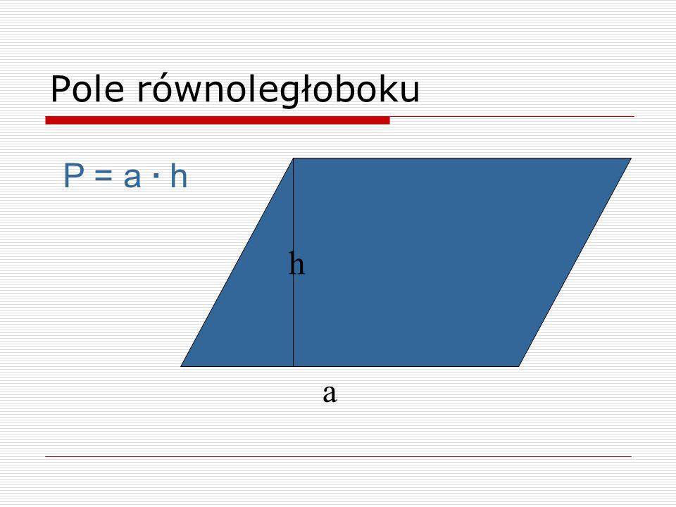 Pole równoległoboku P = a · h h a