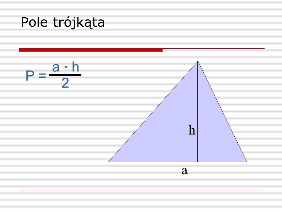 Pole trójkąta a · h P = 2 h a