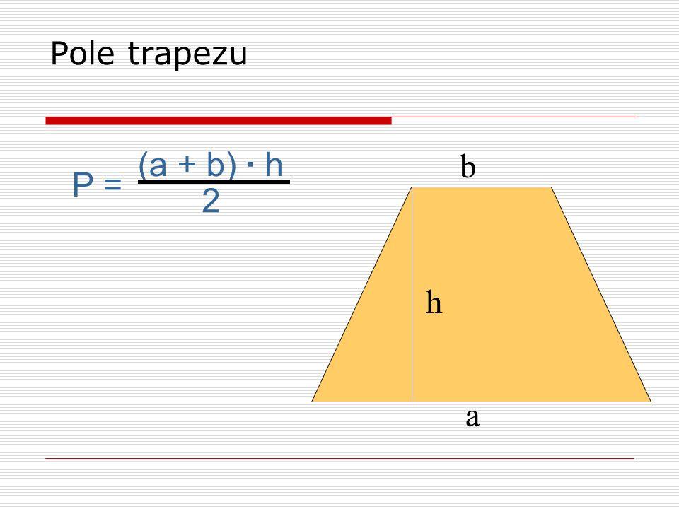 Pole trapezu (a + b) · h b P = 2 h a