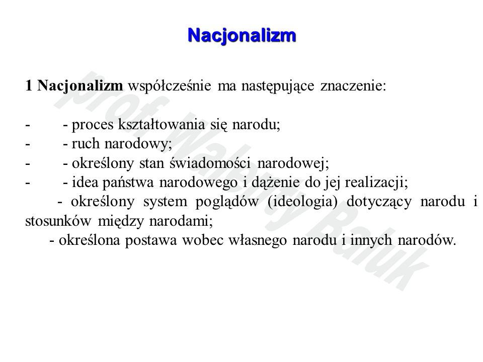 Nacjonalizm 1 Nacjonalizm współcześnie ma następujące znaczenie:
