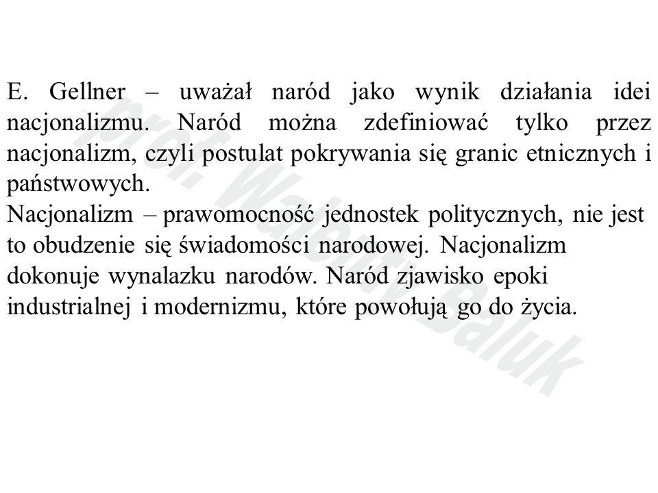 E. Gellner – uważał naród jako wynik działania idei nacjonalizmu