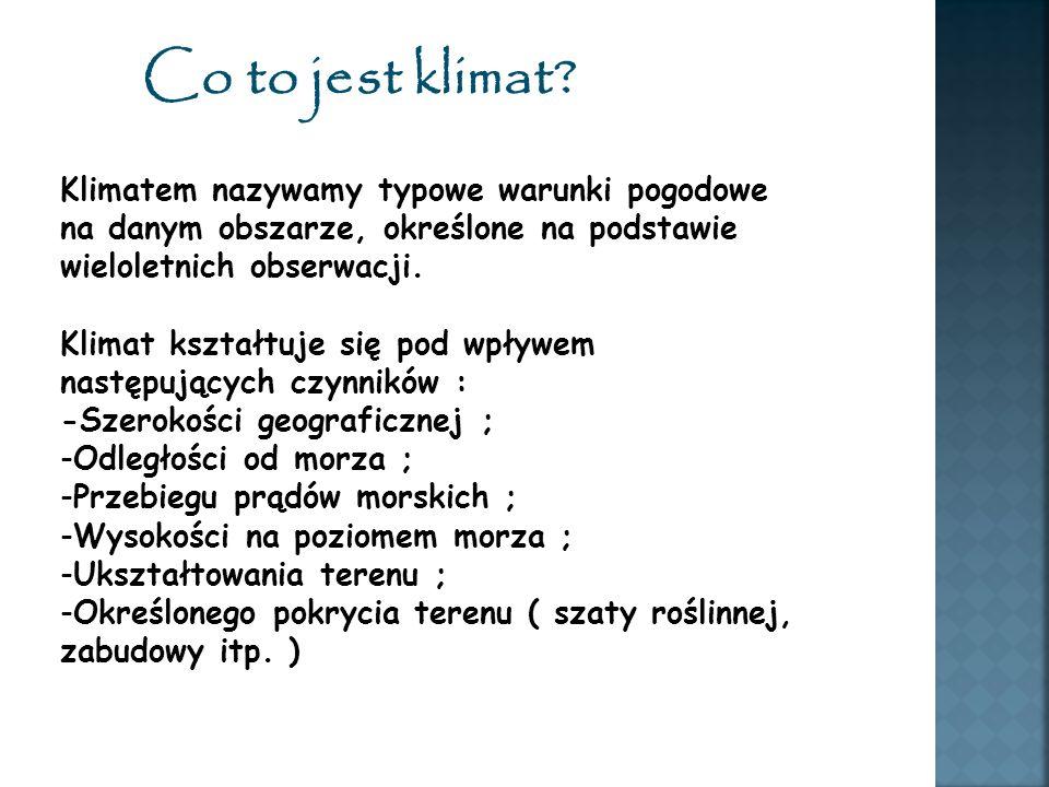 Co to jest klimat Klimatem nazywamy typowe warunki pogodowe na danym obszarze, określone na podstawie wieloletnich obserwacji.