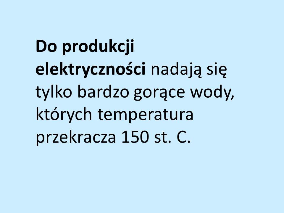 Do produkcji elektryczności nadają się tylko bardzo gorące wody, których temperatura przekracza 150 st.
