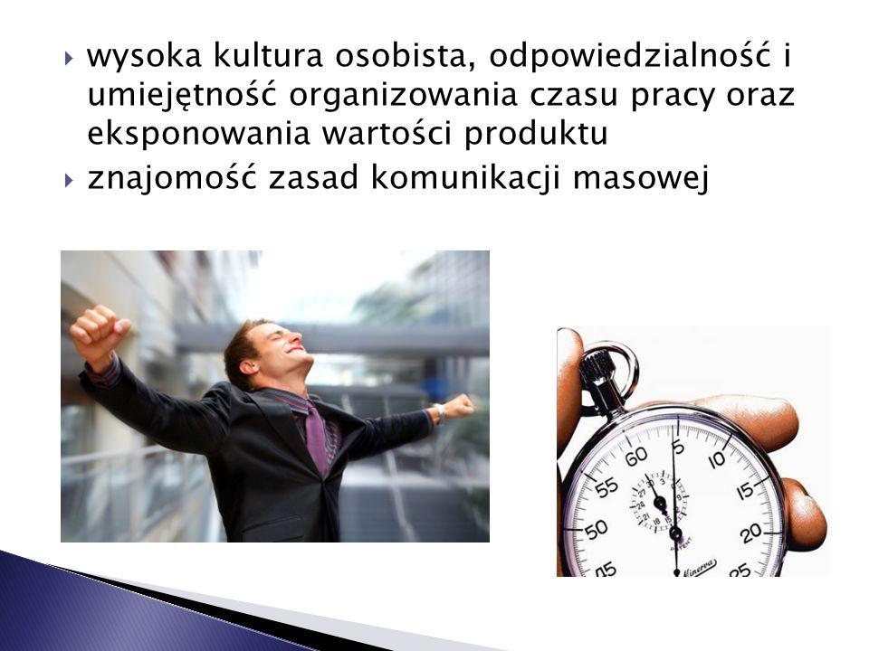 wysoka kultura osobista, odpowiedzialność i umiejętność organizowania czasu pracy oraz eksponowania wartości produktu