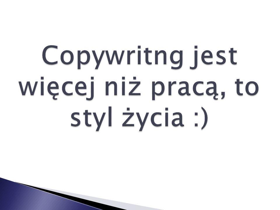 Copywritng jest więcej niż pracą, to styl życia :)
